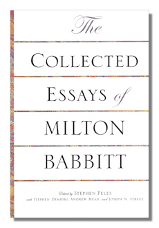 babbitt collected essay milton Babbitt collected essay milton the collected essays of milton babbitt final kind of babbitt essay is meant for the larger literate audience, the most famous being.